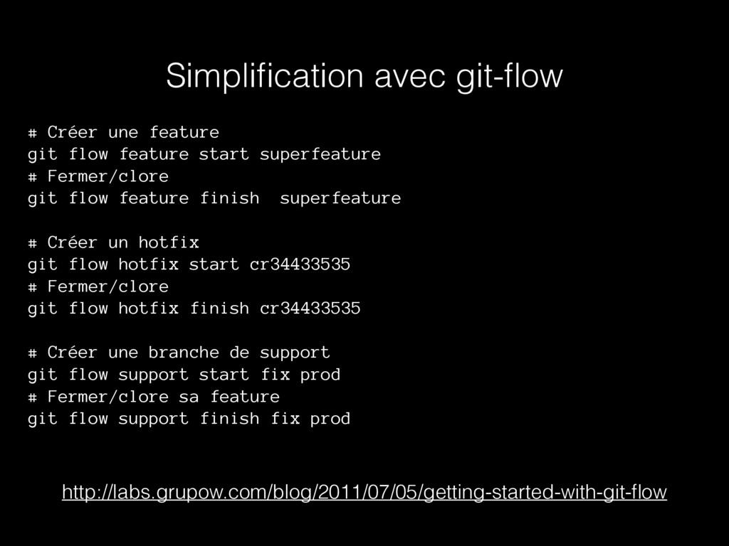 Simplification avec git-flow # Créer une feature ...