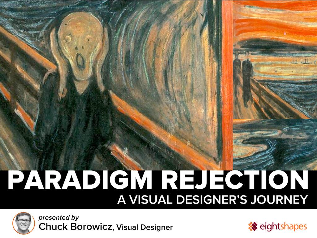 PARADIGM REJECTION A VISUAL DESIGNER'S JOURNEY ...