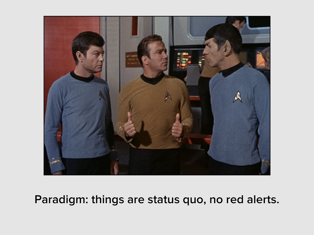 Paradigm: things are status quo, no red alerts.