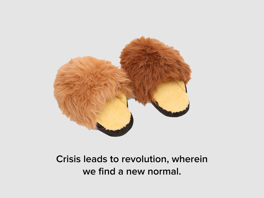 Crisis leads to revolution, wherein we find a ne...