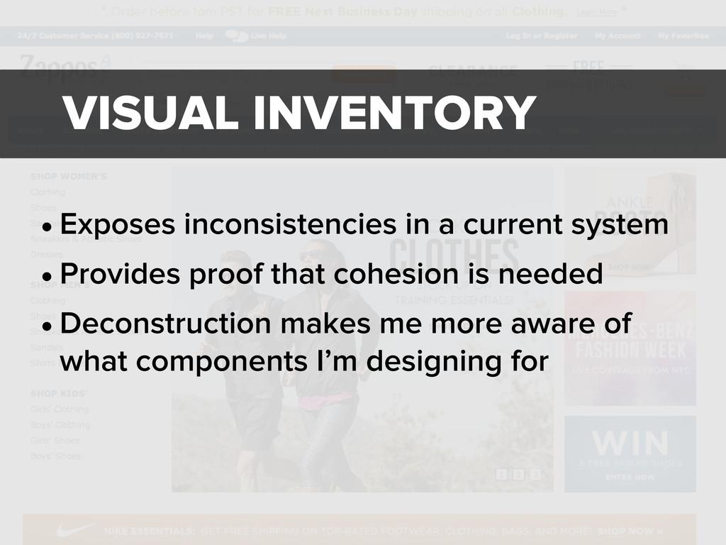 VISUAL INVENTORY • Exposes inconsistencies in a...