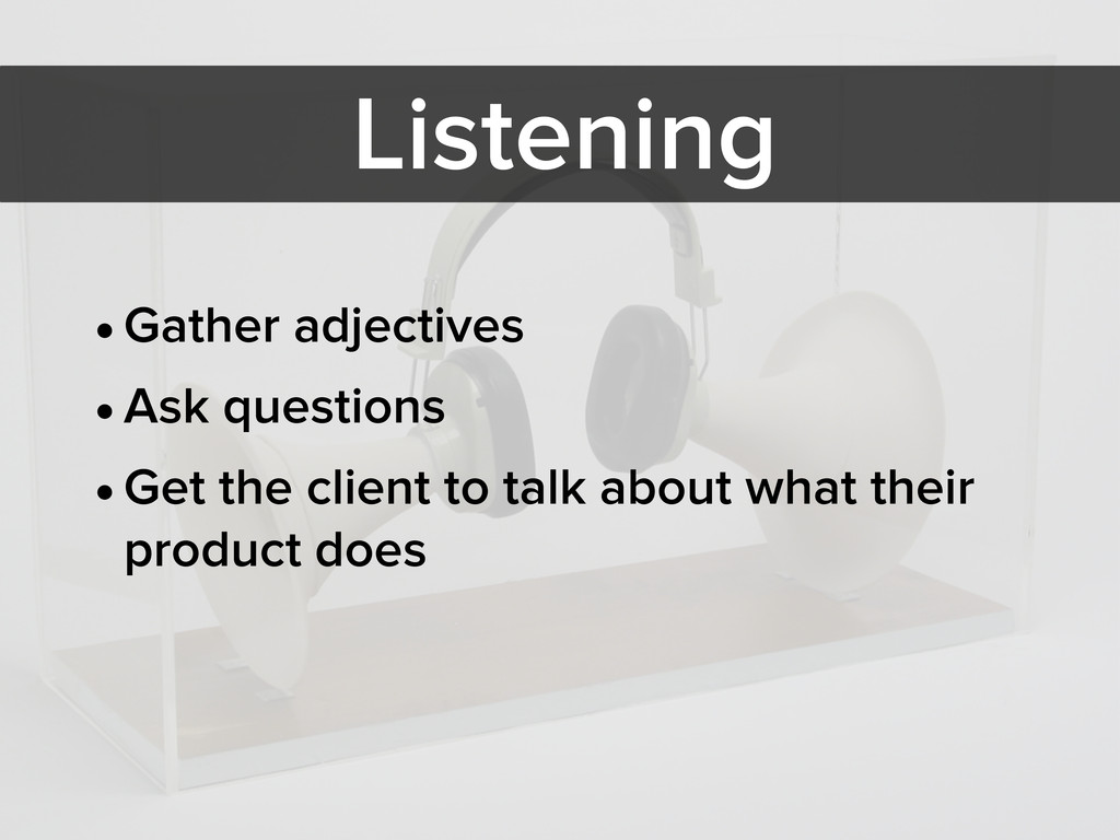 Listening •Gather adjectives •Ask questions •Ge...