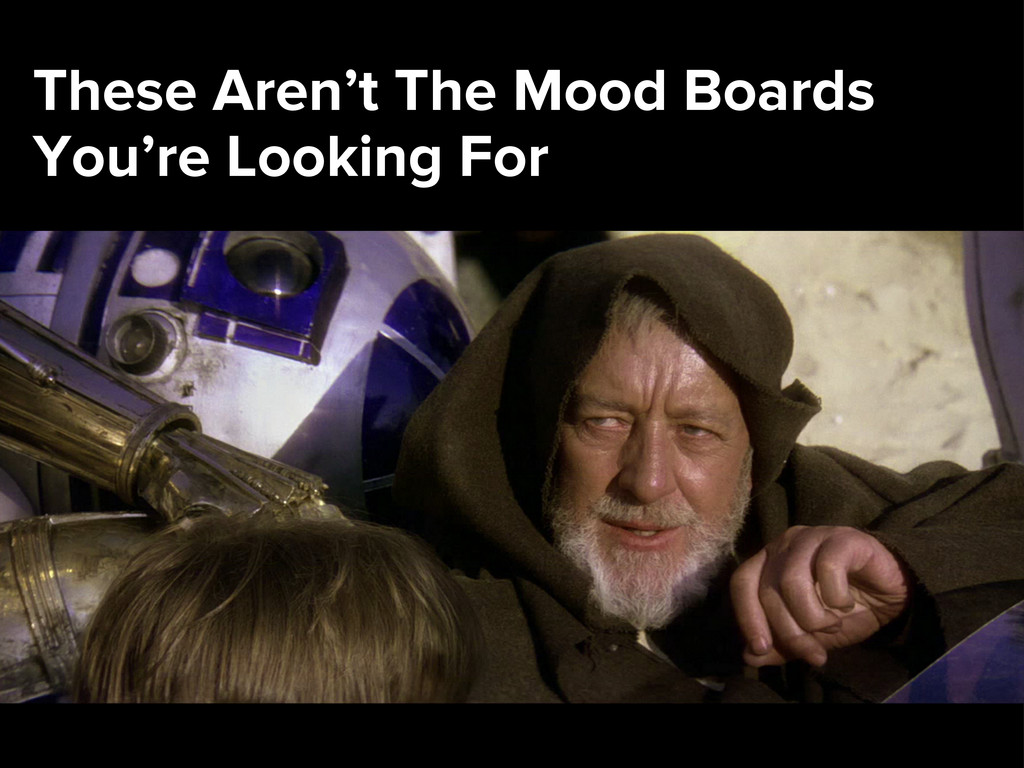 These Aren't The Mood Boards You're Looking For