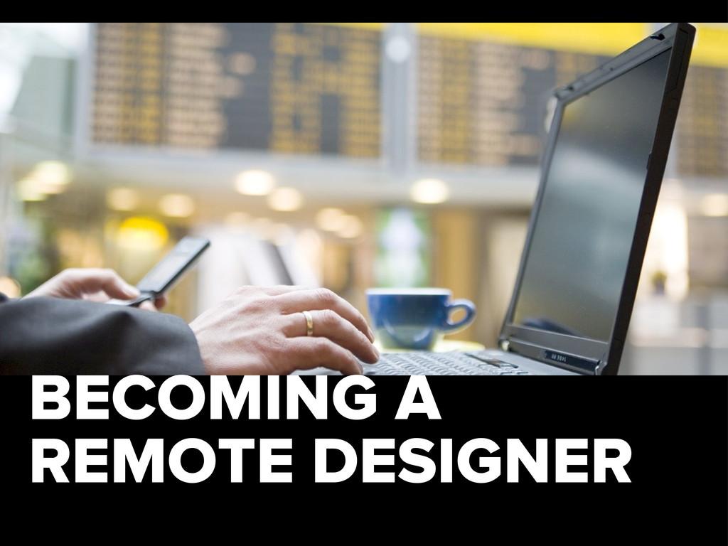 BECOMING A REMOTE DESIGNER