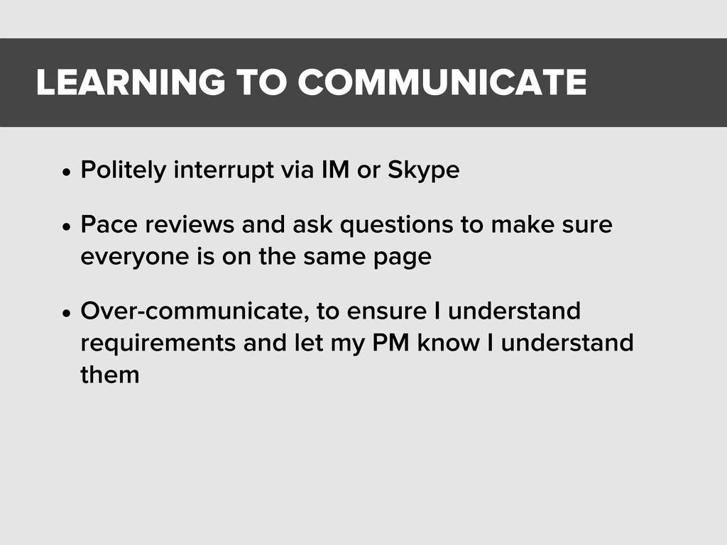 • Politely interrupt via IM or Skype • Pace rev...
