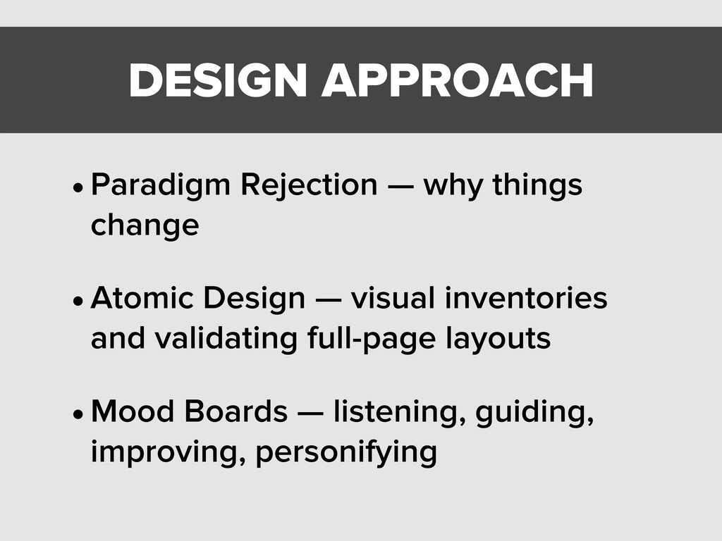 DESIGN APPROACH •Paradigm Rejection — why thing...
