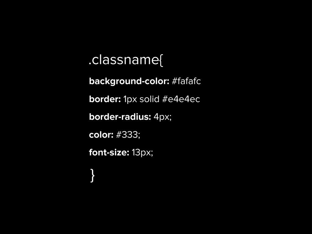 background-color: #fafafc border: 1px solid #e4...