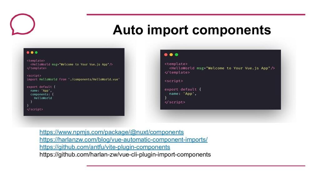Auto import components https://www.npmjs.com/pa...