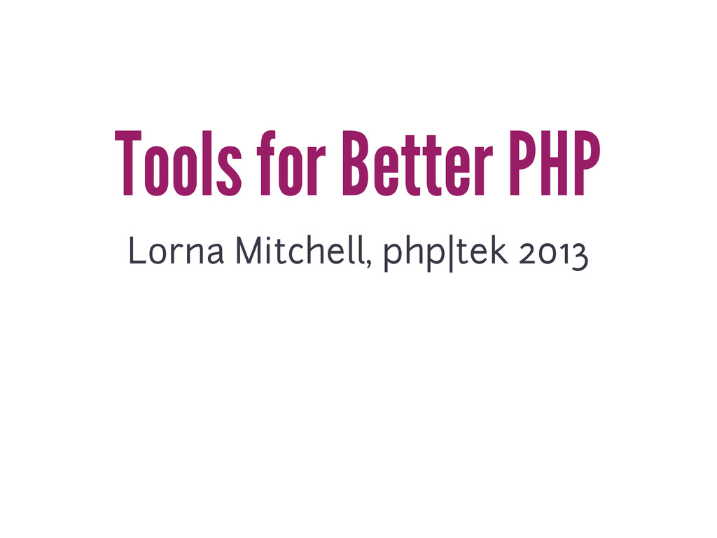 Tools for Better PHP Lorna Mitchell, php|tek 20...