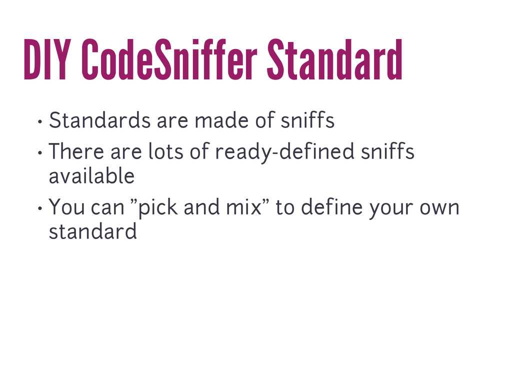 DIY CodeSniffer Standard • Standards are made o...
