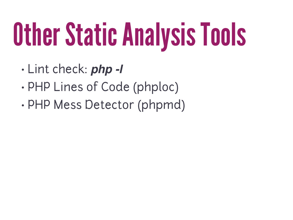 Other Static Analysis Tools • Lint check: php -...