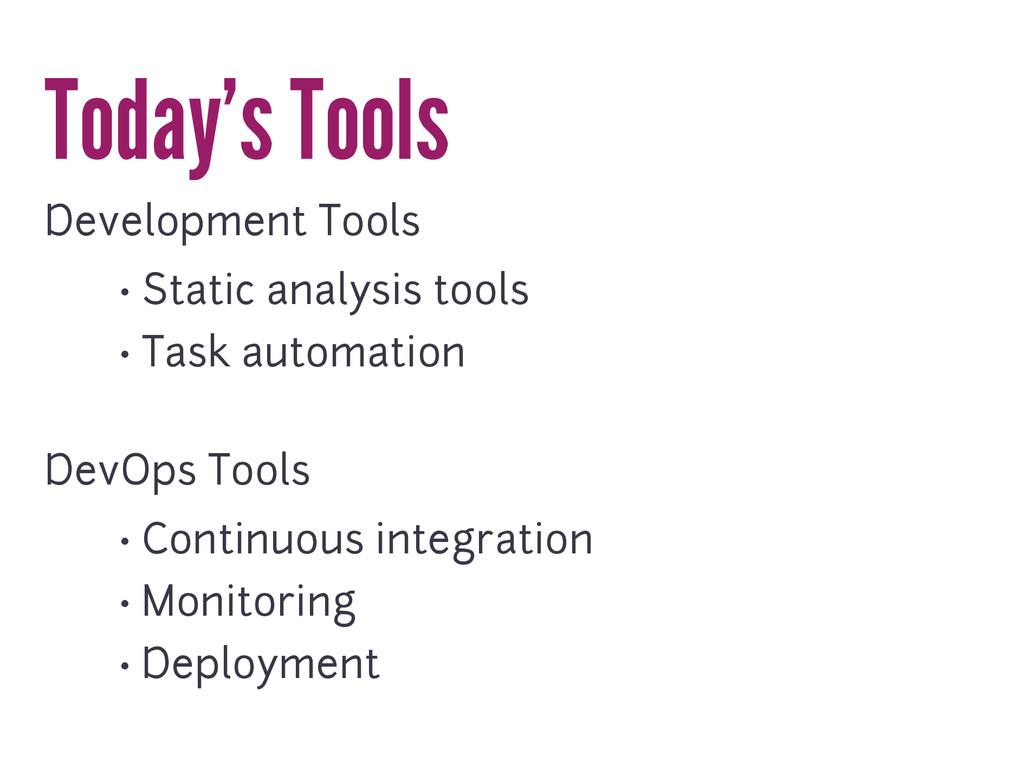 Today's Tools Development Tools • Static analys...