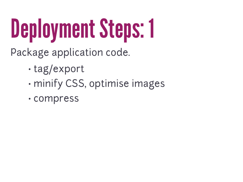 Deployment Steps: 1 Package application code. •...