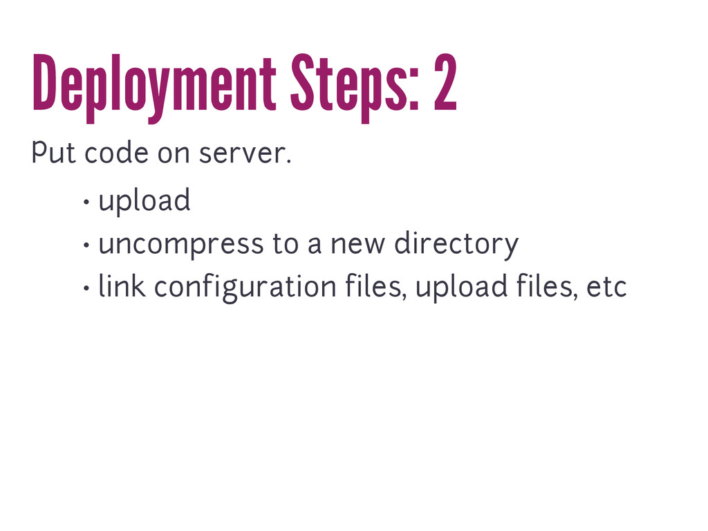 Deployment Steps: 2 Put code on server. • uploa...