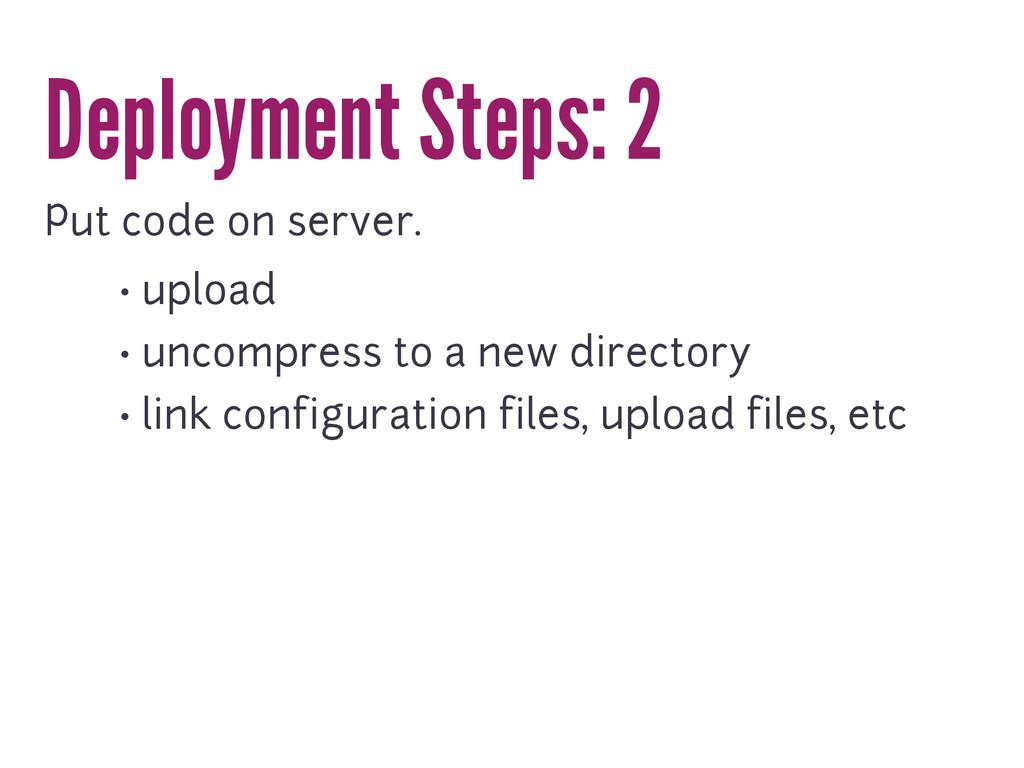 Deployment Steps: 2 Put code on server. • uploa...