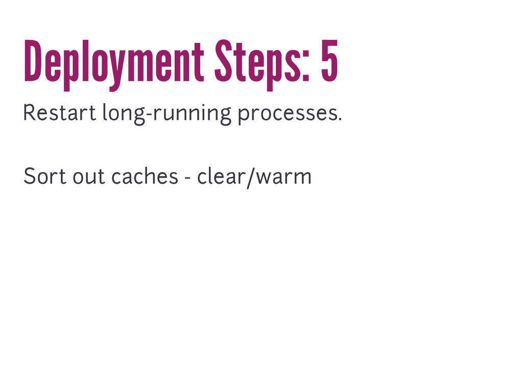 Deployment Steps: 5 Restart long-running proces...