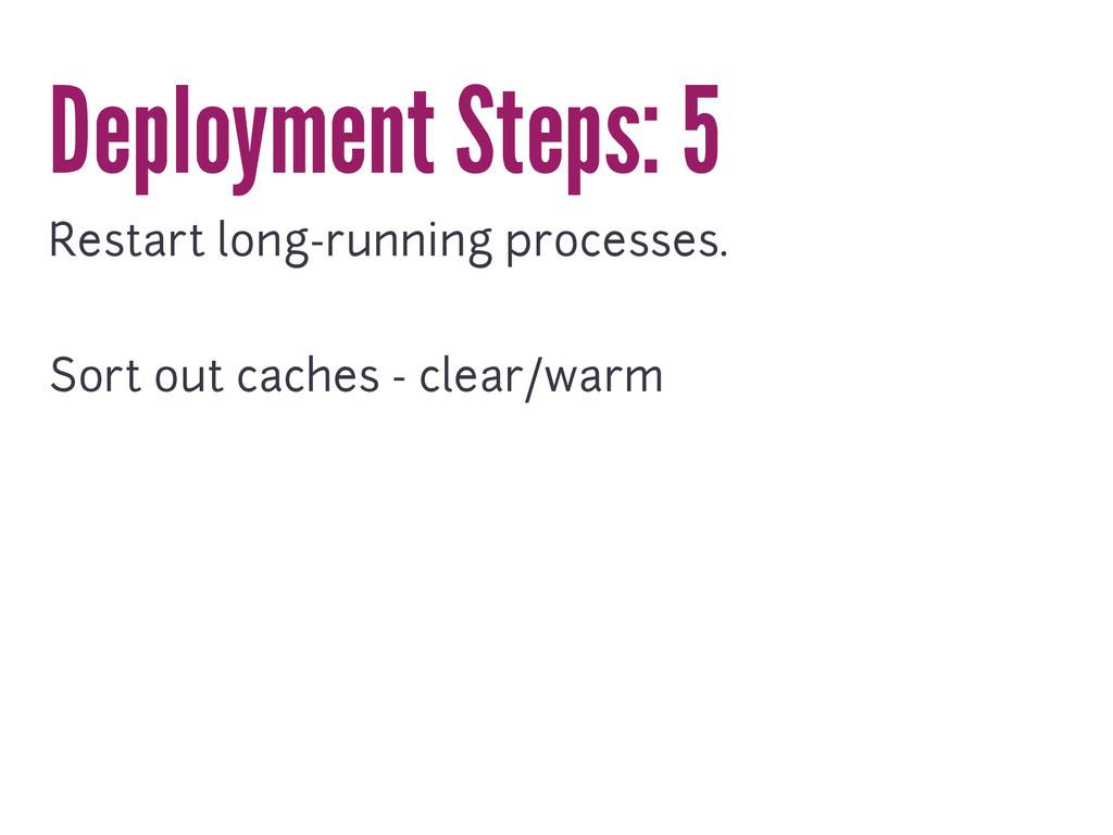Deployment Steps: 5 Restart long-running proces...