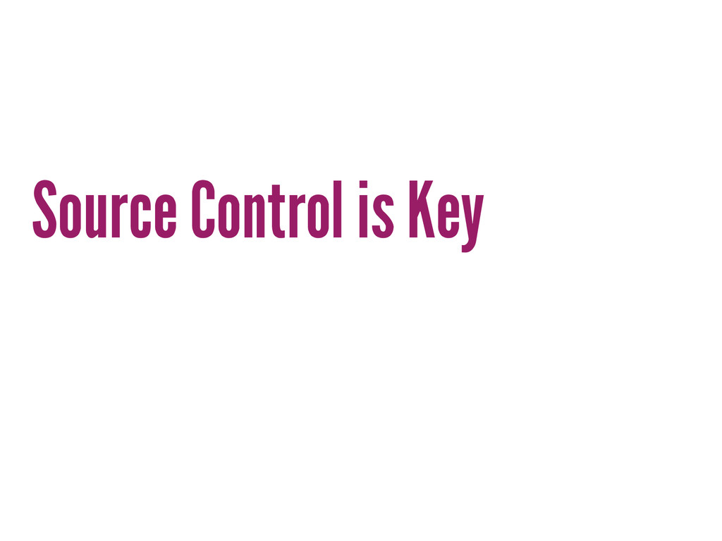 Source Control is Key