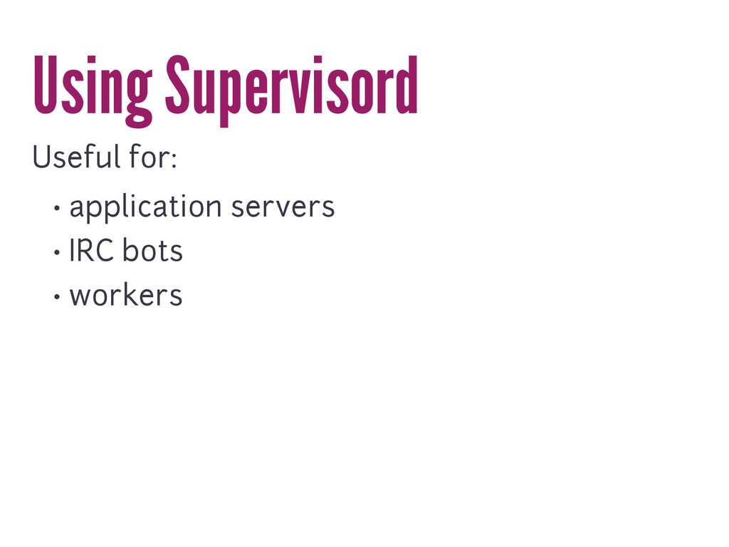 Using Supervisord Useful for: • application ser...