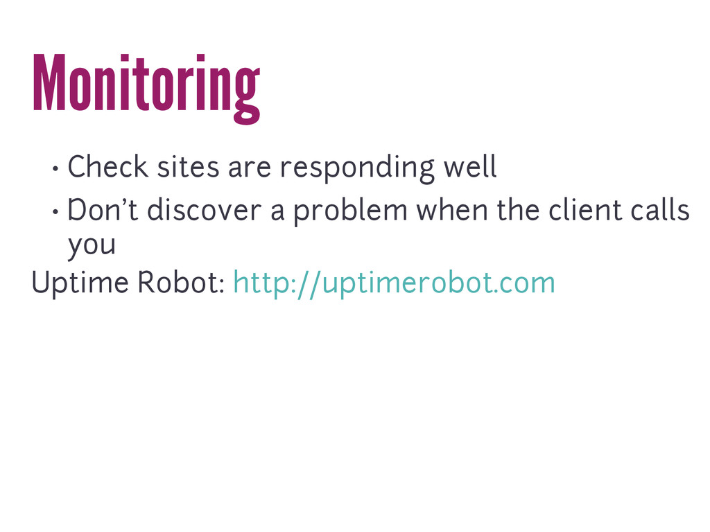 Monitoring • Check sites are responding well • ...