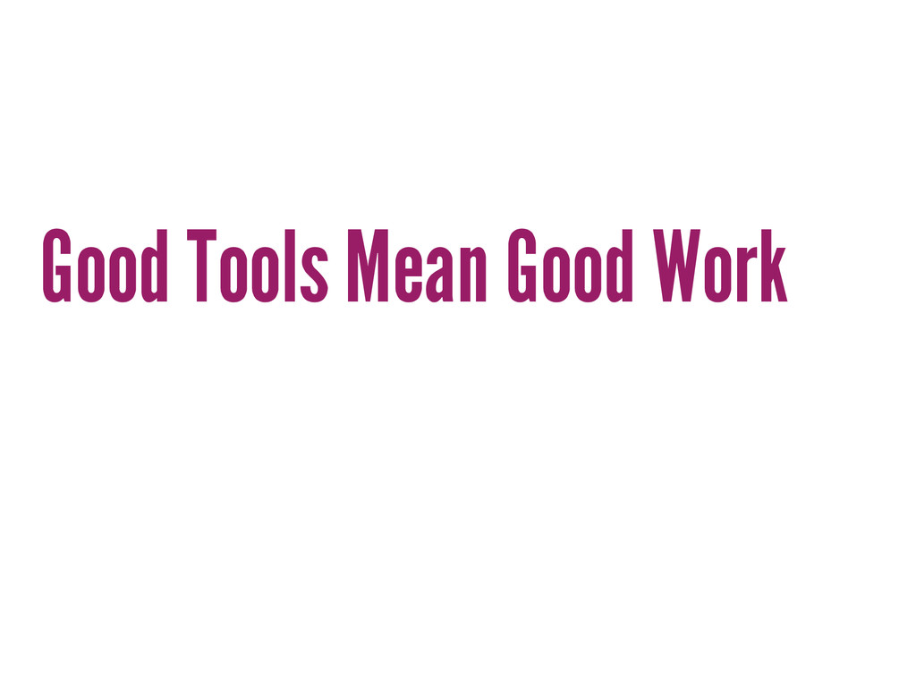 Good Tools Mean Good Work
