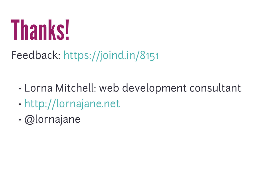 Thanks! Feedback: https://joind.in/8151 • Lorna...
