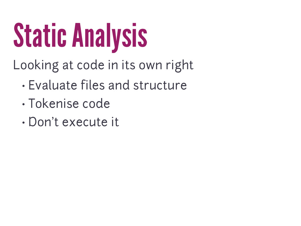 Static Analysis Looking at code in its own righ...