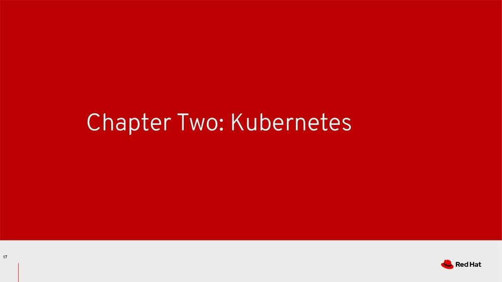 Chapter Two: Kubernetes 17