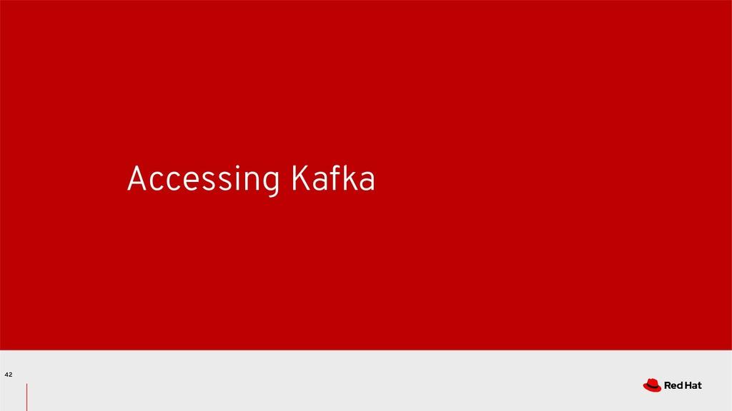 Accessing Kafka 42
