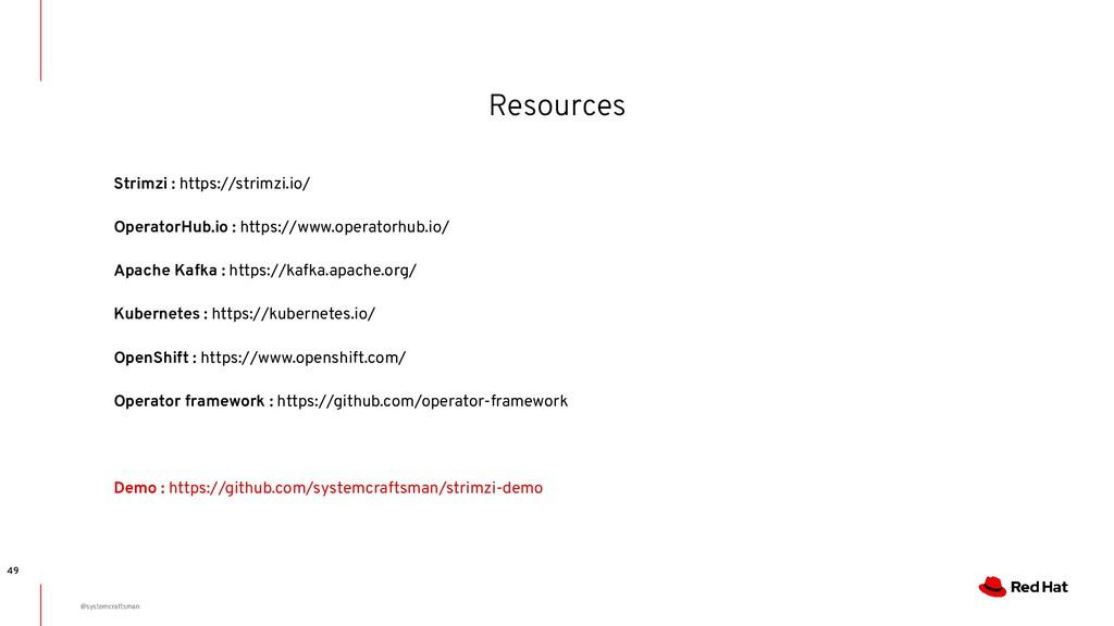 Resources 49 Strimzi : https://strimzi.io/ Oper...