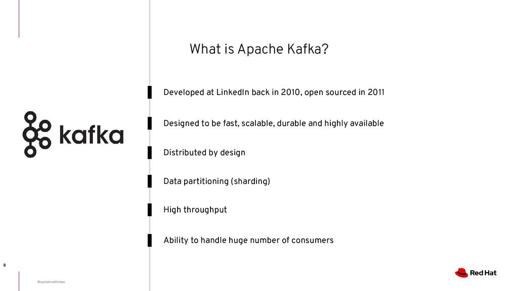 8 Developed at LinkedIn back in 2010, open sour...