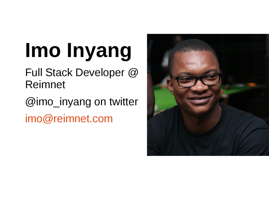 Imo Inyang Full Stack Developer @ Reimnet @imo_...