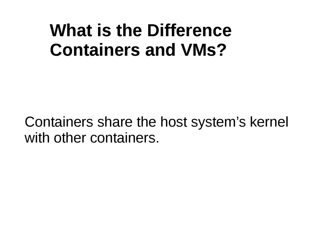 Containers share the host system's kernel with ...