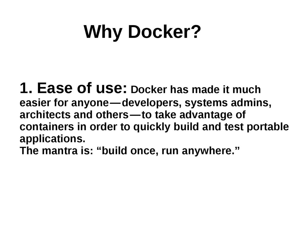 1. Ease of use: Docker has made it much easier ...