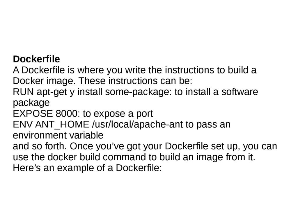 Dockerfile A Dockerfile is where you write the ...