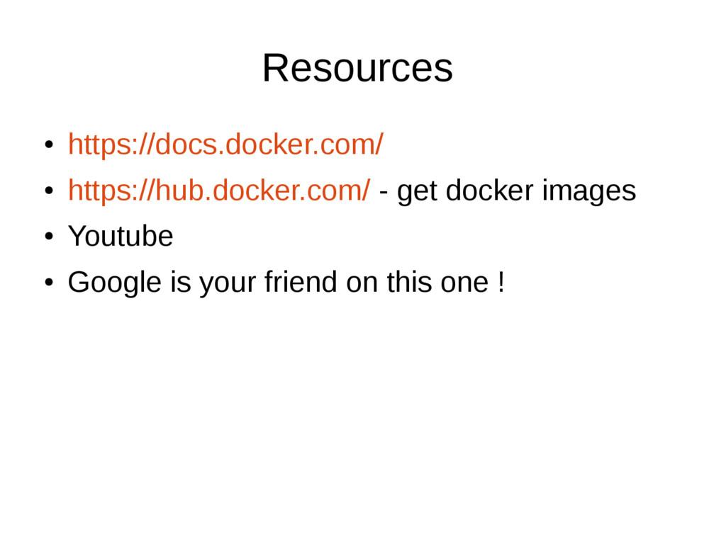 Resources ● https://docs.docker.com/ ● https://...