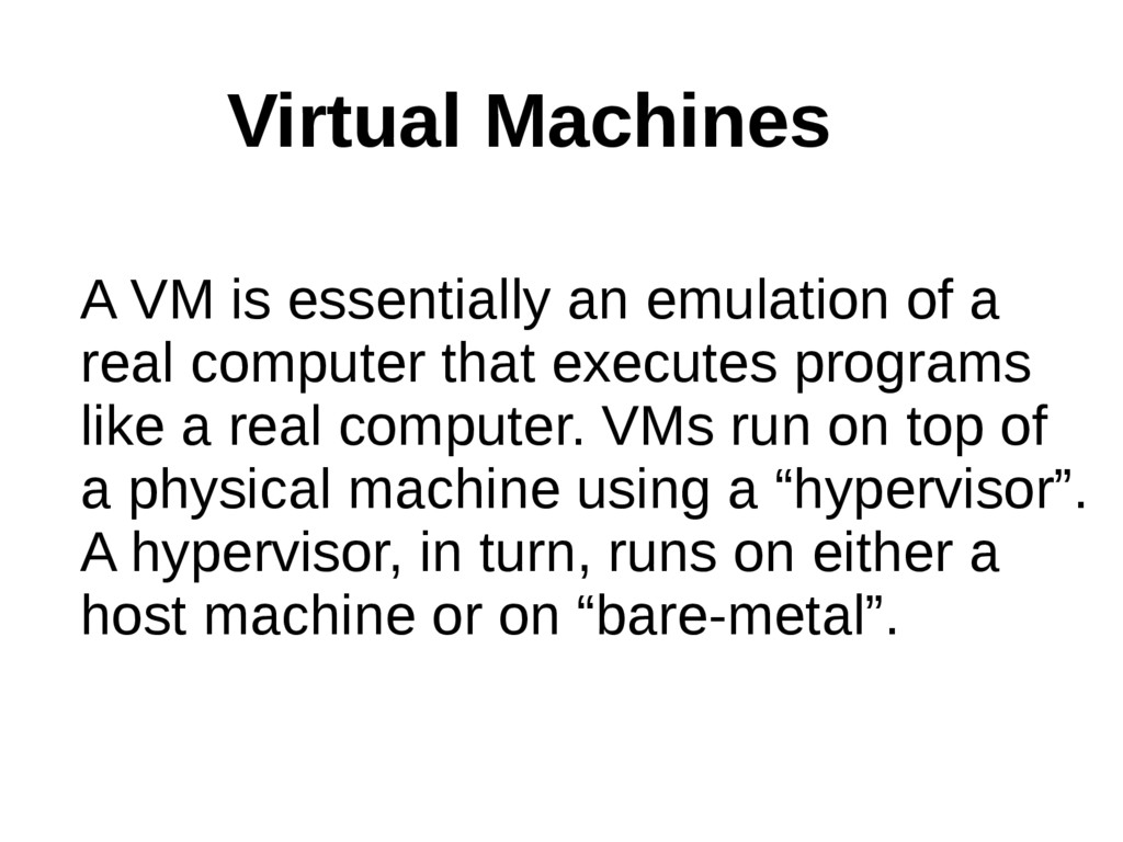 A VM is essentially an emulation of a real comp...