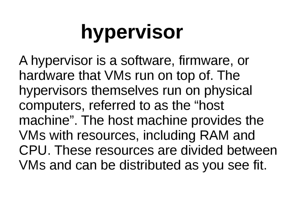 A hypervisor is a software, firmware, or hardwa...