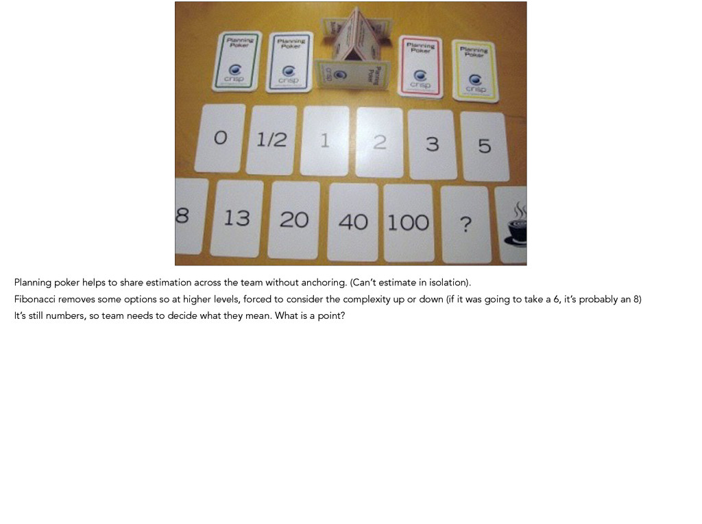 Planning poker helps to share estimation across...