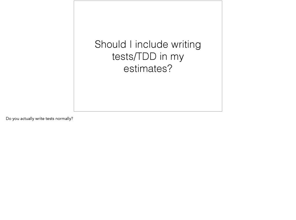 Should I include writing tests/TDD in my estima...