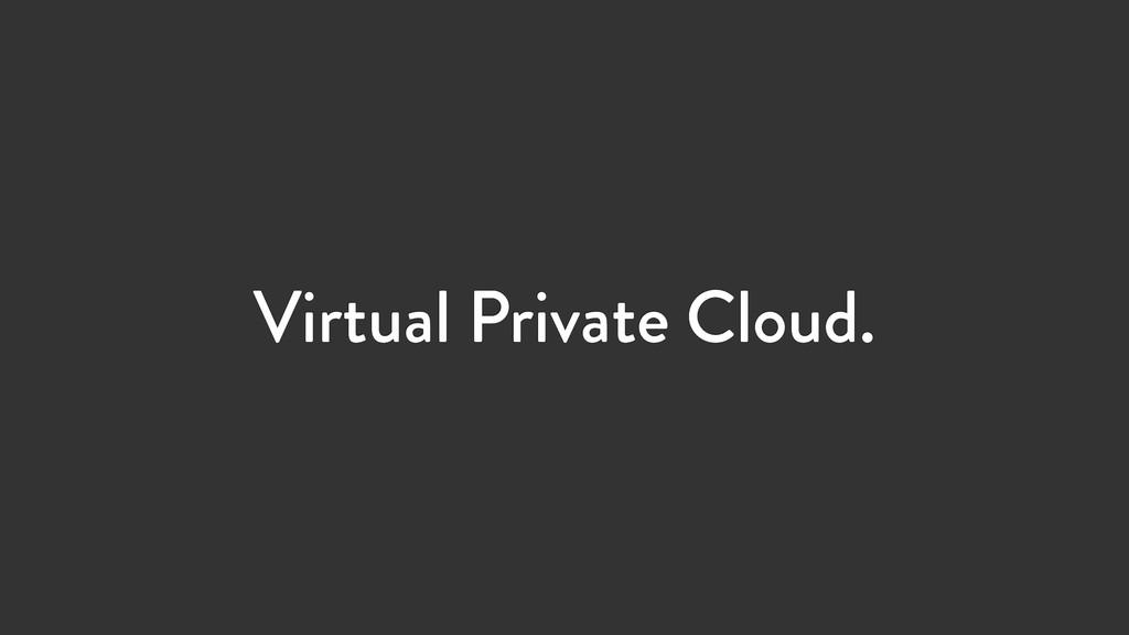 Virtual Private Cloud.