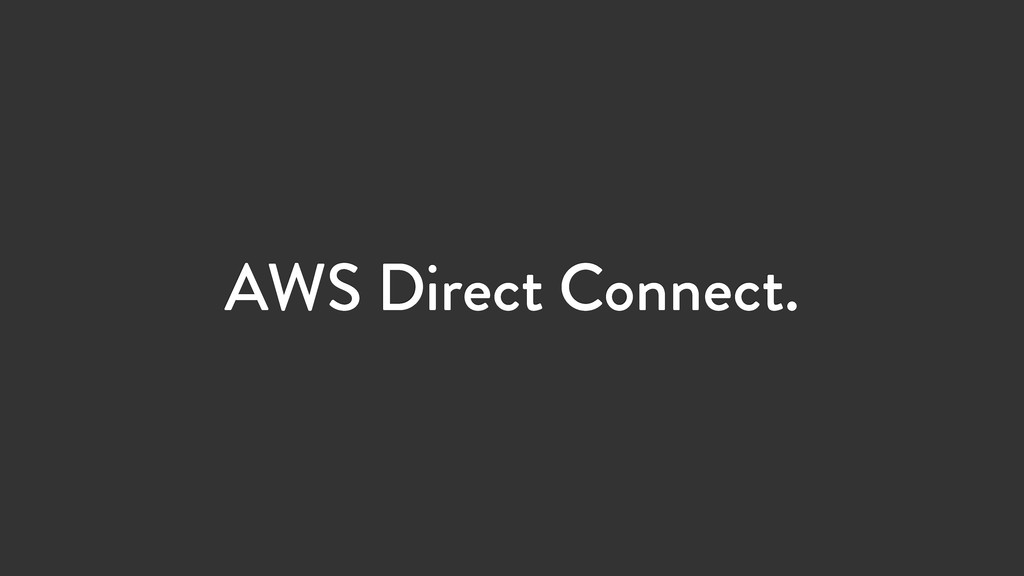 AWS Direct Connect.
