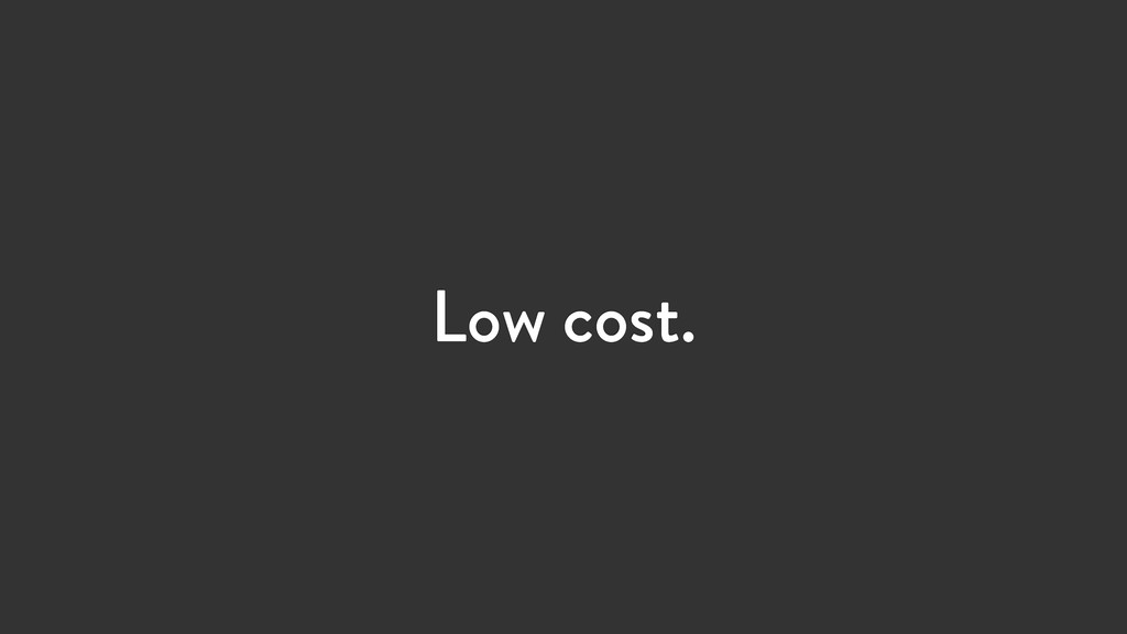 Low cost.