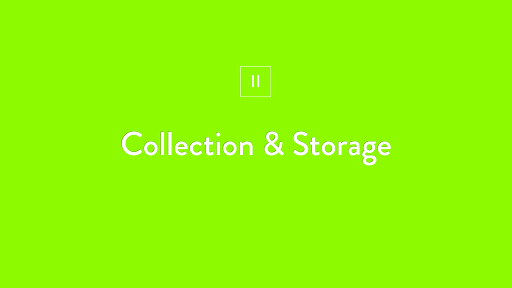 Collection & Storage II