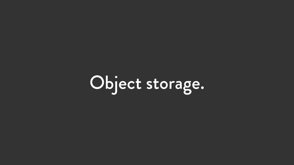 Object storage.