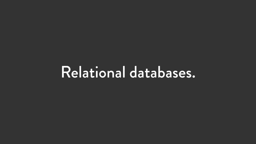 Relational databases.