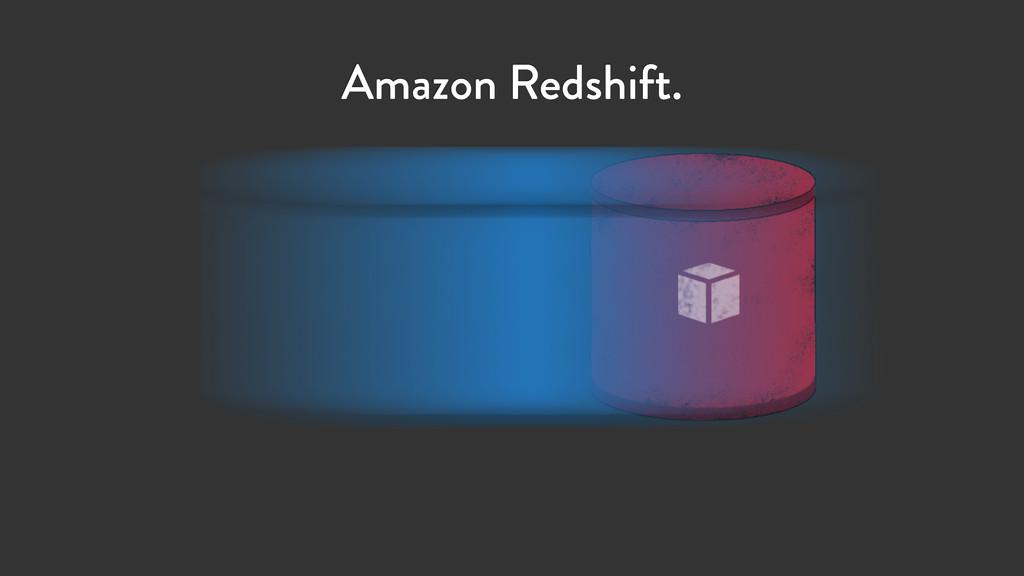 Amazon Redshift.