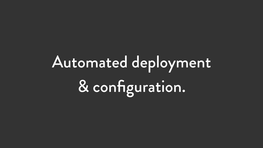 Automated deployment & configuration.