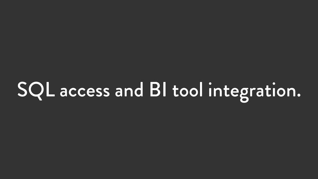 SQL access and BI tool integration.