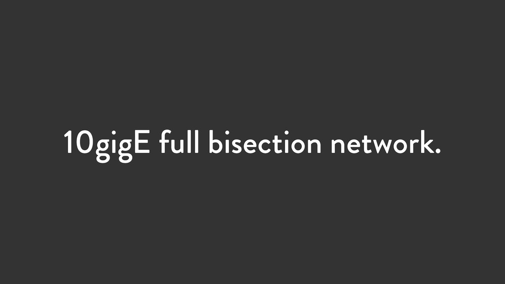 10gigE full bisection network.